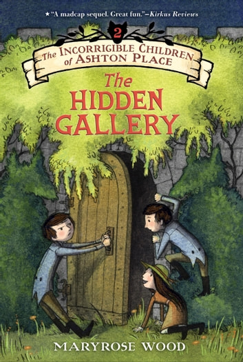 The Incorrigible Children of Ashton Place: Book II - The Hidden Gallery ebook by Maryrose Wood