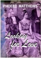 Looking for Love, Chicago 1890s ebook by Phoebe Matthews