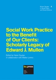Social Work Practice to the Benefit of Our Clients: Scholarly Legacy of Edward J. Mullen - Brixen Studies in Social Policy and Social Science 5 ebook by Haluk Soydan,Walter Lorenz,Inge M. Bryderup,Mike Fisher,Peter Marsh,Mikko Mäntysaari,Karin Tengvald,Bruce A. Thyer,Dorian E. Traube,Jennifer L. Bellamy,Sarah E. Bledsoe,Edward J. Mullen