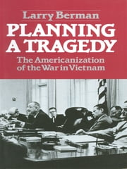 Planning A Tragedy: The Americanization of the War in Vietnam ebook by Larry Berman