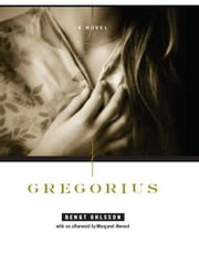Gregorius: A Novel ebook by Bengt Ohlsson,Silvester Mazzarella,Margaret Atwood