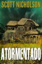 Atormentado: Un thriller sobrenatural ebook by Scott Nicholson