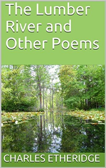 The Lumber River and Other Poems ebook by Charles Etheridge