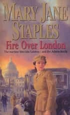 Fire Over London - A Novel of the Adams Family Saga eBook by Mary Jane Staples