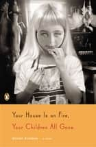 Your House Is on Fire, Your Children All Gone - A Novel ebook by Stefan Kiesbye