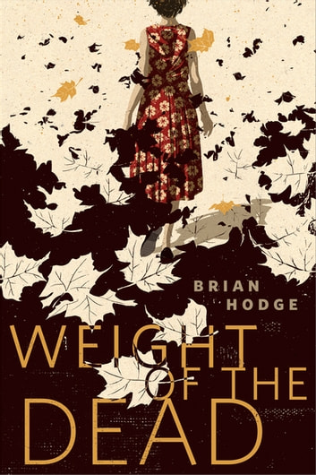 The Weight of the Dead - A Tor.Com Original ebook by Brian Hodge
