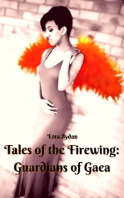 Tales of the Firewing: Guardians of Gaea (Book I) ebook by Ezra Zydan