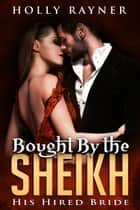Bought By The Sheikh: His Hired Bride ebook by