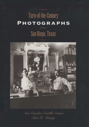 Turn-of-the-Century Photographs from San Diego, Texas ebook by Ana Carolina Castillo Crimm,Sara R.  Massey
