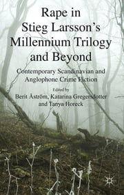 Rape in Stieg Larsson's Millennium Trilogy and Beyond - Contemporary Scandinavian and Anglophone Crime Fiction ebook by Dr Berit Åström,Dr Katarina Gregersdotter,Dr Tanya Horeck