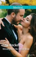 Winning Back His Doctor Bride ebook by Tina Beckett