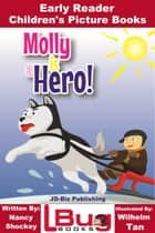 Molly is a Hero: Early Reader - Children's Picture Books ebook by Nancy Shockey, Wilhelm Tan