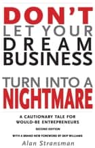 Don't Let Your Dream Business Turn Into a Nightmare: A Cautionary Tale for Would-Be Entrepreneurs ebook by Alan Stransman