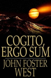 Cogito, Ergo Sum ebook by John Foster West