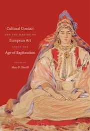 Cultural Contact and the Making of European Art since the Age of Exploration ebook by Mary D. Sheriff