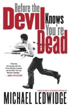 Before the Devil Knows You're Dead ebook by Michael Ledwidge