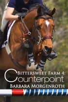 Bittersweet Farm 4: Counterpoint ebook by Barbara Morgenroth