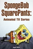 SpongeBob SquarePants: Animated TV Series ebook by Roger White