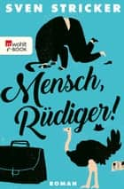 Mensch, Rüdiger! eBook by Sven Stricker