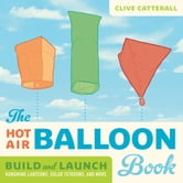 The Hot Air Balloon Book - Build and Launch Kongming Lanterns, Solar Tetroons, and More ebook by Clive Catterall
