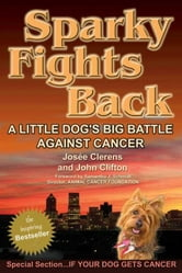 Sparky Fights Back: A Little Dog's Big Battle Against Cancer ebook by Clerens, Josée|Clifton, John