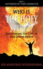 Who Is the Holy Spirit? ebook by ZOE Ministries International