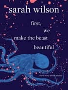 first, we make the beast beautiful - A New Story About Anxiety ebook by Sarah Wilson