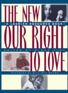 New Our Right to Love - A Lesbian Resource Book ebook by Ginny Vida