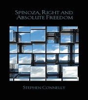 Spinoza, Right and Absolute Freedom ebook by Stephen Connelly