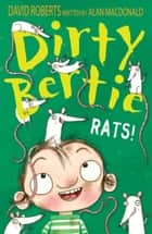Dirty Bertie: Rats! ebook by Alan MacDonald, David Roberts David Roberts