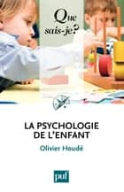 La psychologie de l'enfant - « Que sais-je ? » n° 369 ebook by Olivier Houdé
