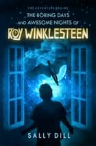 The Boring Days and Awesome Nights of Roy Winklesteen ebook by Sally Dill