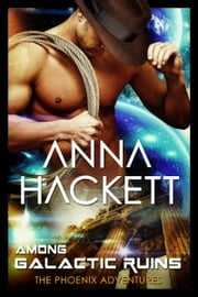 Among Galactic Ruins (Phoenix Adventures #0) ebook by Anna Hackett