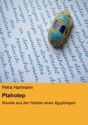 Ptahotep - Novelle aus den Notizen eines Ägyptologen ebook by Petra Hartmann