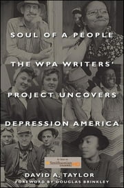 Soul of a People - The WPA Writers' Project Uncovers Depression America ebook by David A. Taylor
