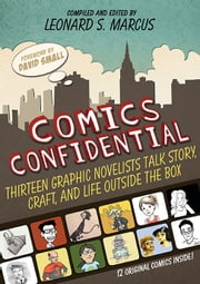 Comics Confidential - Thirteen Graphic Novelists Talk Story, Craft, and Life Outside the Box ebook by