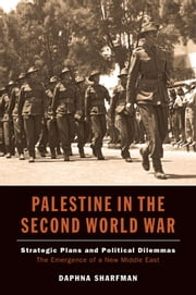 Palestine in the Second World War - Strategic Plans and Political Dilemmas ebook by Daphna Sharfman