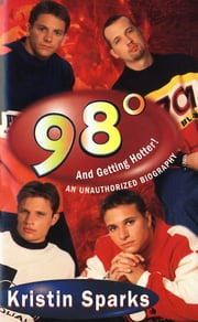 98 Degrees... - And Getting Hotter! ebook by Kristin Sparks