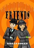 Cellophane Friends ebook by Korin Gould