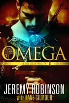 Omega ebook by Jeremy Robinson, Kane Gilmour