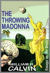 The Throwing Madonna: Essays On The Brain ebook by William H. Calvin