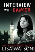 Interview with Danger ebook by Lisa Watson