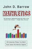 Mathletics: 100 Amazing Things You Didn't Know about the World of Sports ebook by John D. Barrow