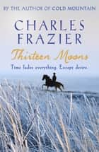 Thirteen Moons ebook by Charles Frazier