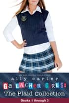 Gallagher Girls: The Plaid Collection ebook by Ally Carter