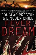 Fever Dream - An Agent Pendergast Novel ebook by Douglas Preston, Lincoln Child