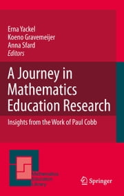 A Journey in Mathematics Education Research - Insights from the Work of Paul Cobb ebook by Erna Yackel,Koeno Gravemeijer,Anna Sfard,Paul Cobb