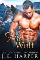 Fire Wolf ebook by J.K. Harper