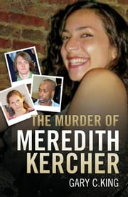 The Murder of Meredith Kercher ebook by Gary C. King