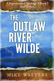 The Outlaw River Wilde - Sometimes A Man Needs To Journal ebook by Mike Walters